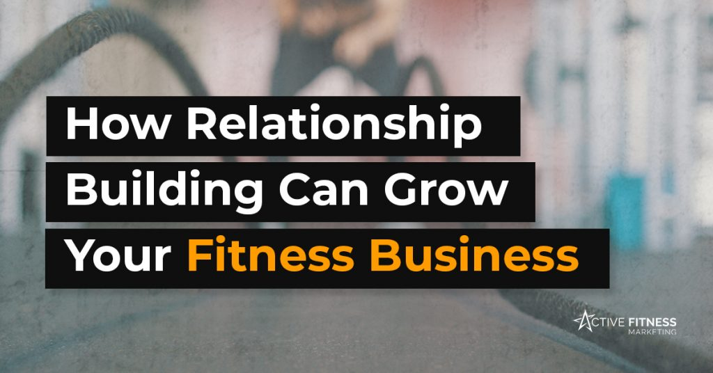 How relationship building can grow your fitness business