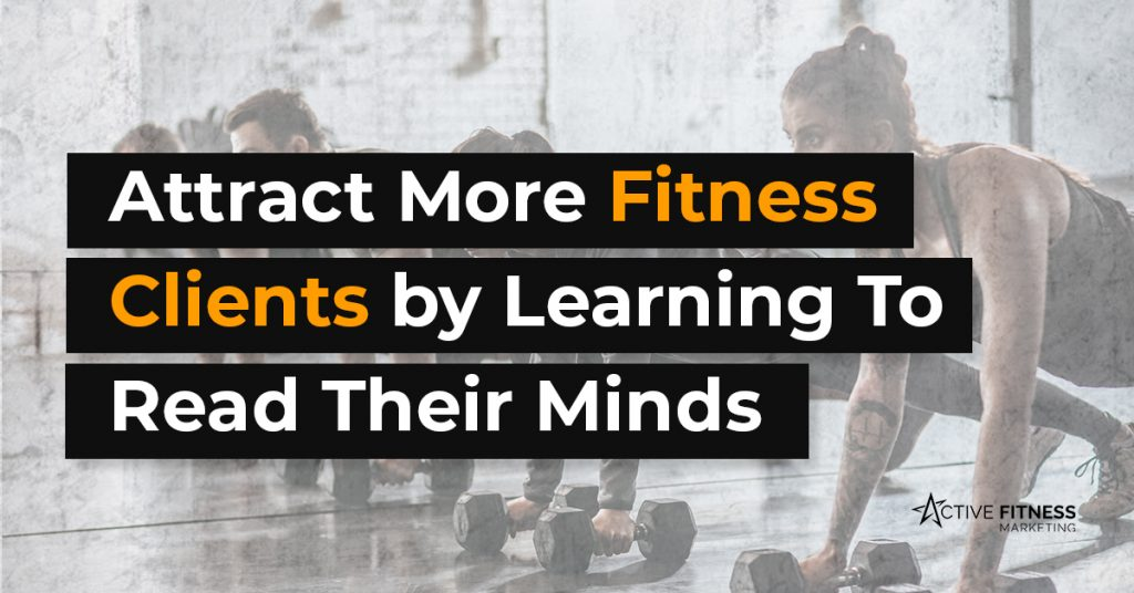Attract more fitness clients by learning to read their minds