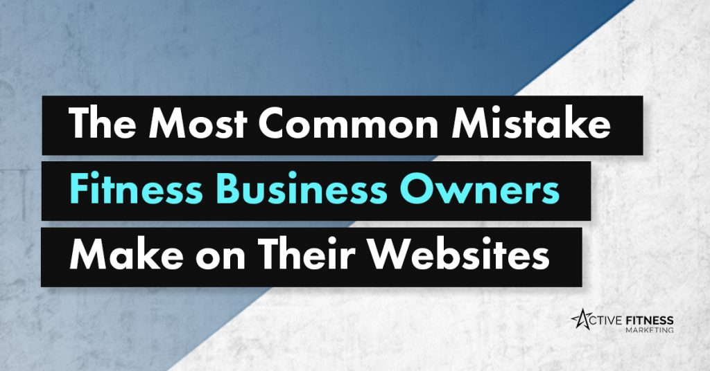 The most common mistake fitness business owners make on their website