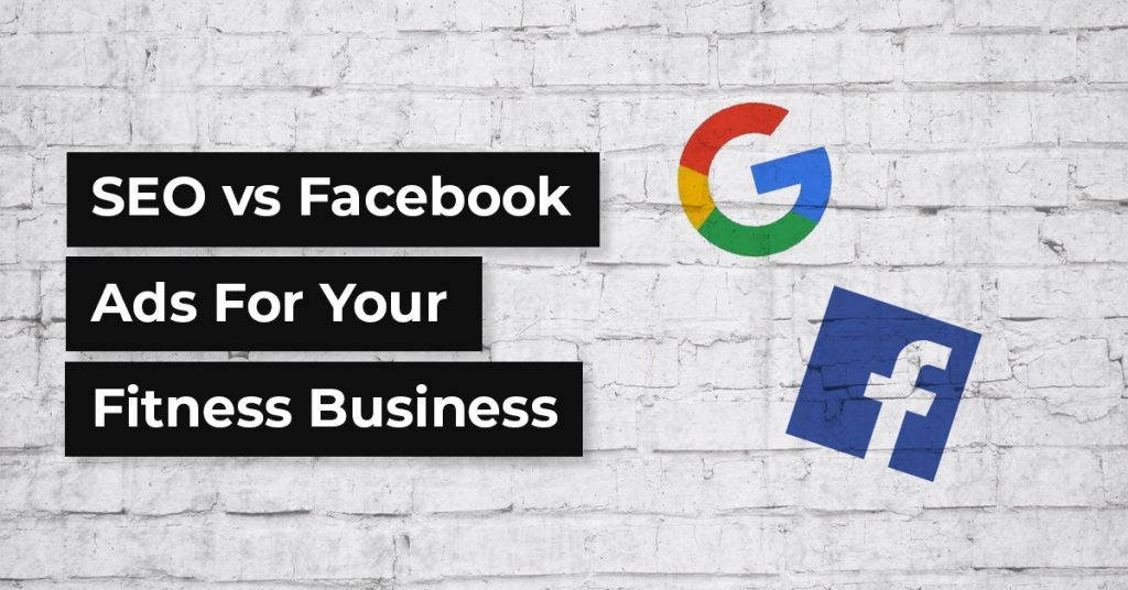 Seo vs Facebook ads for your fitness business